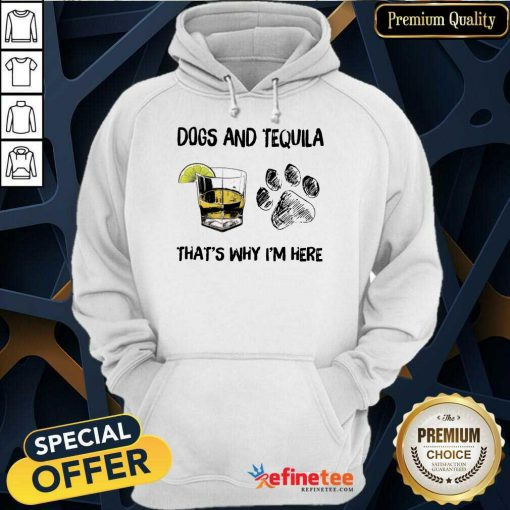 Happy Dog And Tequila Thats Why Im Here Hoodie