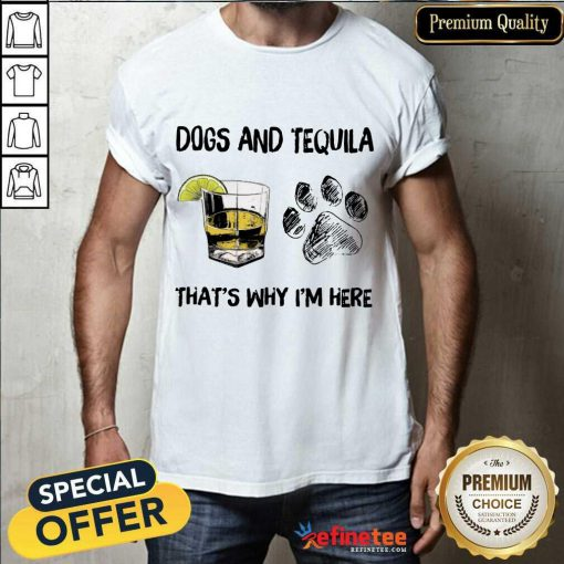 Happy Dog And Tequila Thats Why Im Here Shirt