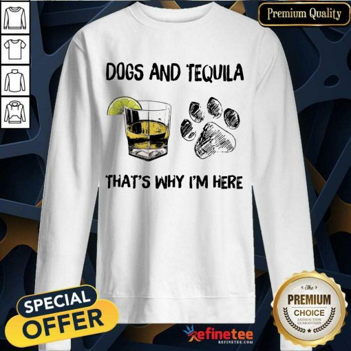 Happy Dog And Tequila Thats Why Im Here Sweatshirt