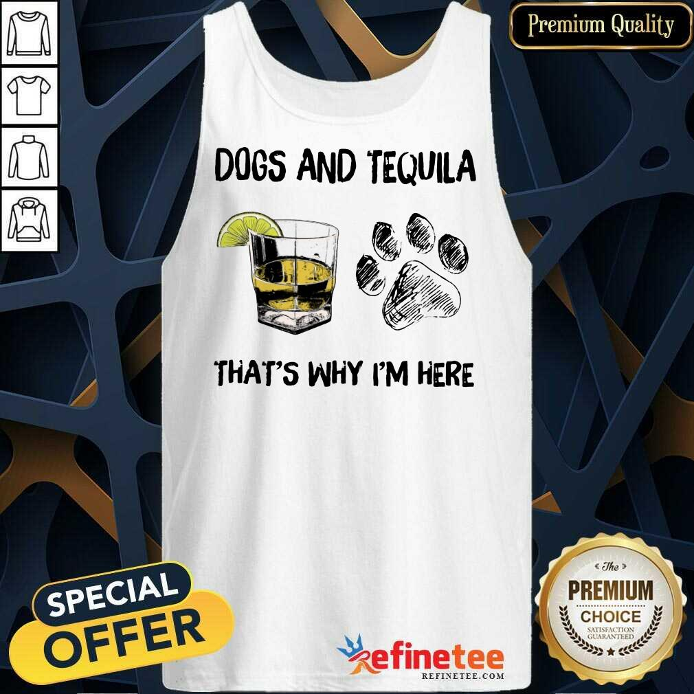 Happy Dog And Tequila Thats Why Im Here Tank Top
