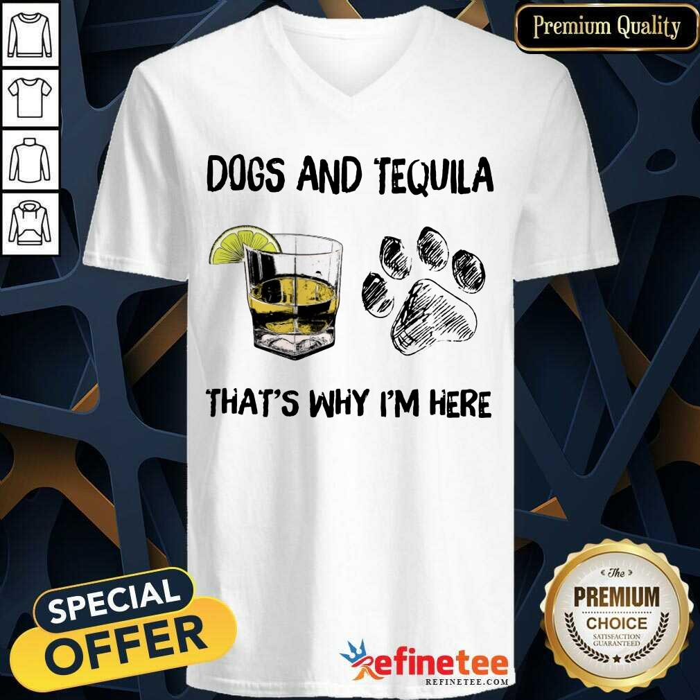 Happy Dog And Tequila Thats Why Im Here V-neck