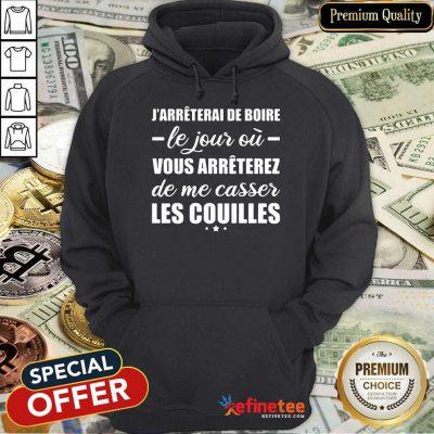 Happy Jarreterai De Boire Le Jous Ou Vous Arreterez De Me Casser Les Couilles Hoodie