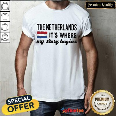 Happy The Netherlands It's Where My Story Begins Shirt