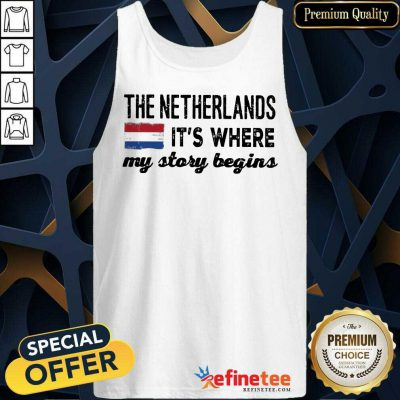 Happy The Netherlands It's Where My Story Begins Tank Top