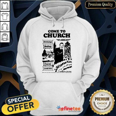 Hot Come To Church Its Great Christenings Weddings Hoodie