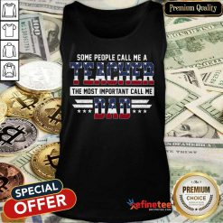 Hot Some People Call Me A Teacher Daddy American Flag Tank Top