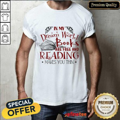 Nice In My Dream World Books Are Free And Reading Makes You Thin Shirt