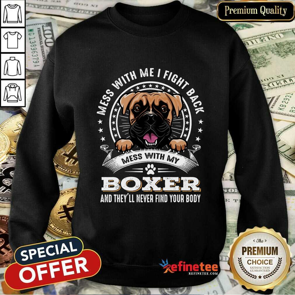 Nice Mess With Me I Fight Back Mess With My Boxer Sweatshirt