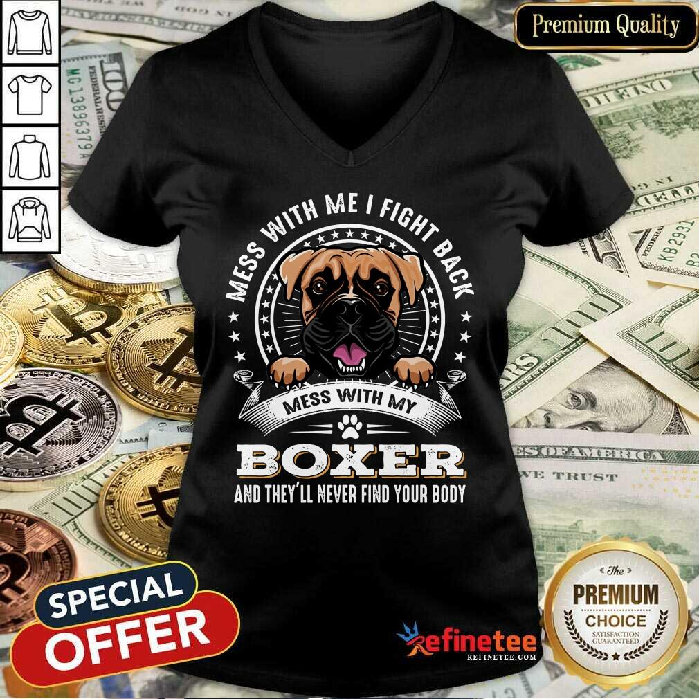 Nice Mess With Me I Fight Back Mess With My Boxer V-neck