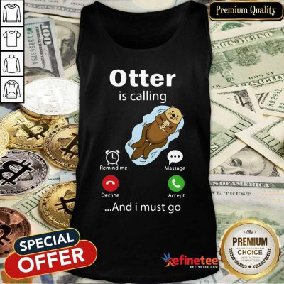 Original My Otter Is Calling And I Must Go Tank Top