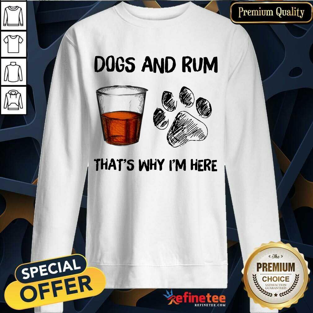 Perfect Dog And Rum Thats Why Im Here Sweatshirt