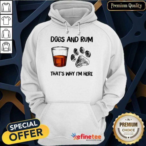 Perfect Dog And Rum Thats Why Im Here Hoodie