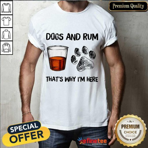 Perfect Dog And Rum Thats Why Im Here Shirt