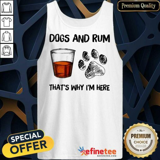 Perfect Dog And Rum Thats Why Im Here Tank Top