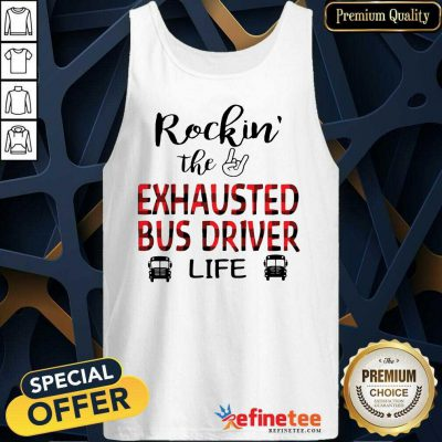 Perfect Rockin' The Exhausted Bus Driver Life Tank Top