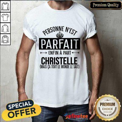 Personne N'est Parfait Enfin A Part Christelle Shirt