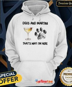 Premium Dog And Martini Thats Why Im Here Hoodie