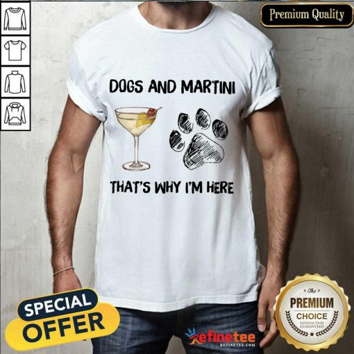 Premium Dog And Martini Thats Why Im Here Shirt