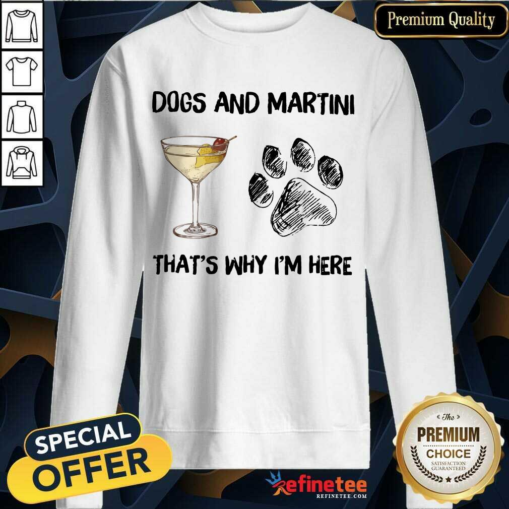 Premium Dog And Martini Thats Why Im Here Sweatshirt