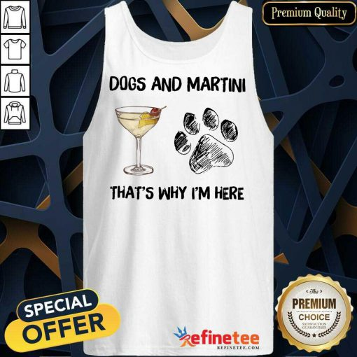Premium Dog And Martini Thats Why Im Here Tank Top
