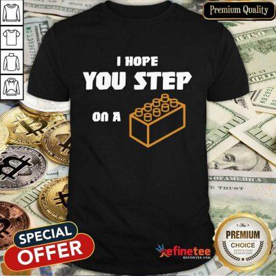 Premium I Hope You Step On A Lego Brick Shirt