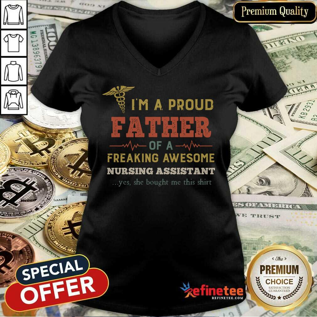 Premium Im A Proud Father Of A Freaking Awesome Nursing Assistant Yes She Bought Me This Vintage V-neck