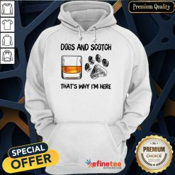 Pretty Dog And Scotch Thats Why Im Here Hoodie