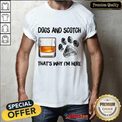 Pretty Dog And Scotch Thats Why Im Here Shirt