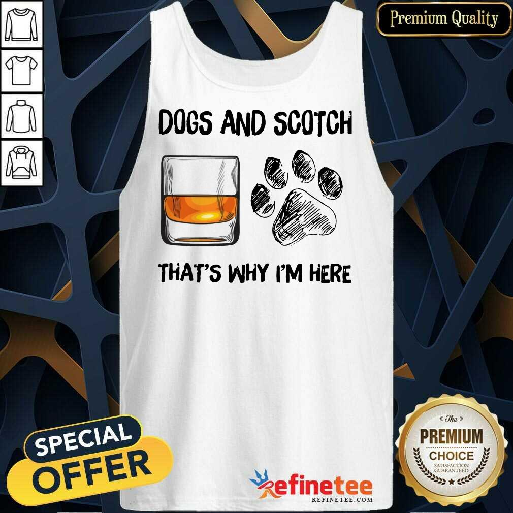 Pretty Dog And Scotch Thats Why Im Here Tank Top