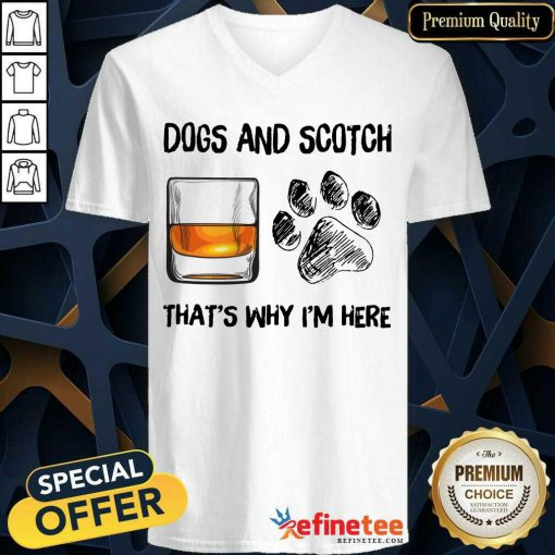 Pretty Dog And Scotch Thats Why Im Here V-neck
