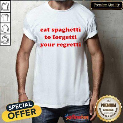Pretty Eat Spaghetti To Forgetti Your Regretti Shirt