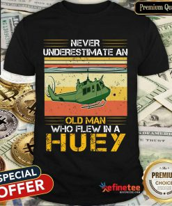 Pretty Never Underestimate An Old Man Who Flew In A Huey Helicopter Vintage Shirt