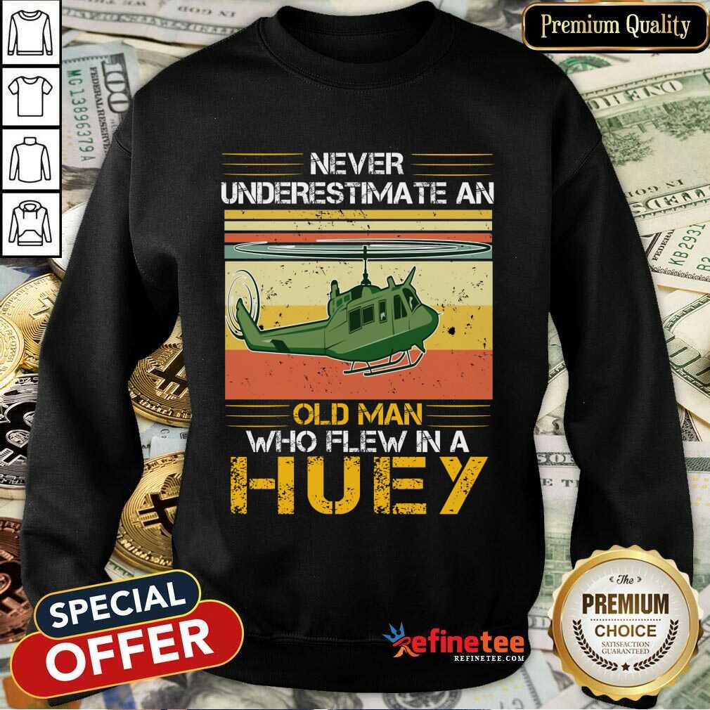 Pretty Never Underestimate An Old Man Who Flew In A Huey Helicopter Vintage Sweatshirt