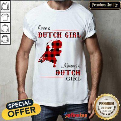 Pretty Once A Dutch Girl Always A Dutch Girl Shirt