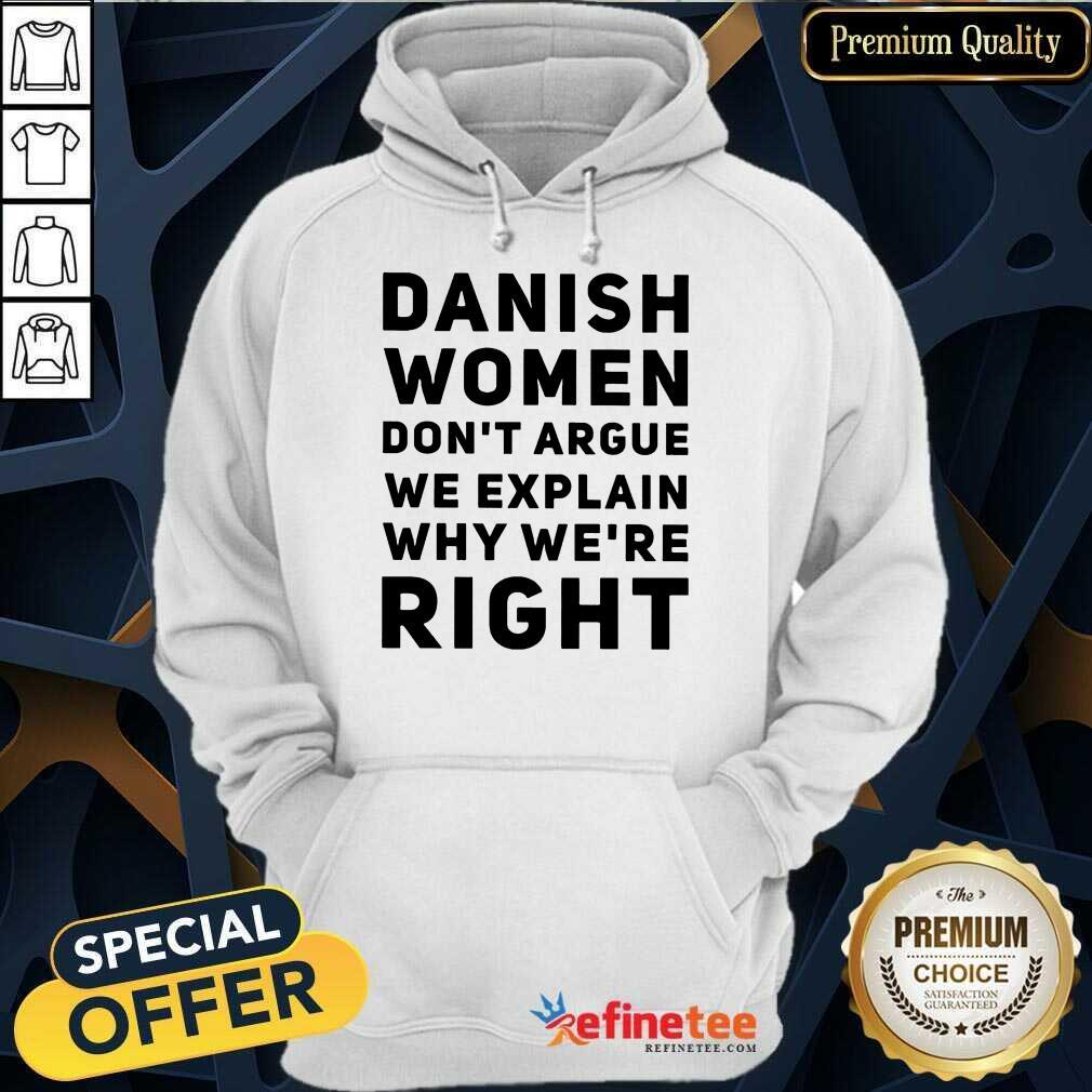 Terrific Danish Women Dont Argue We Explain Why Were Right Hoodie