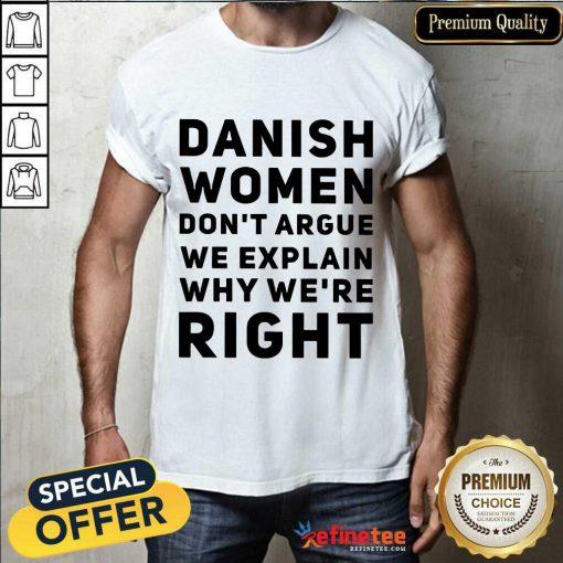 Terrific Danish Women Dont Argue We Explain Why Were Right Shirt