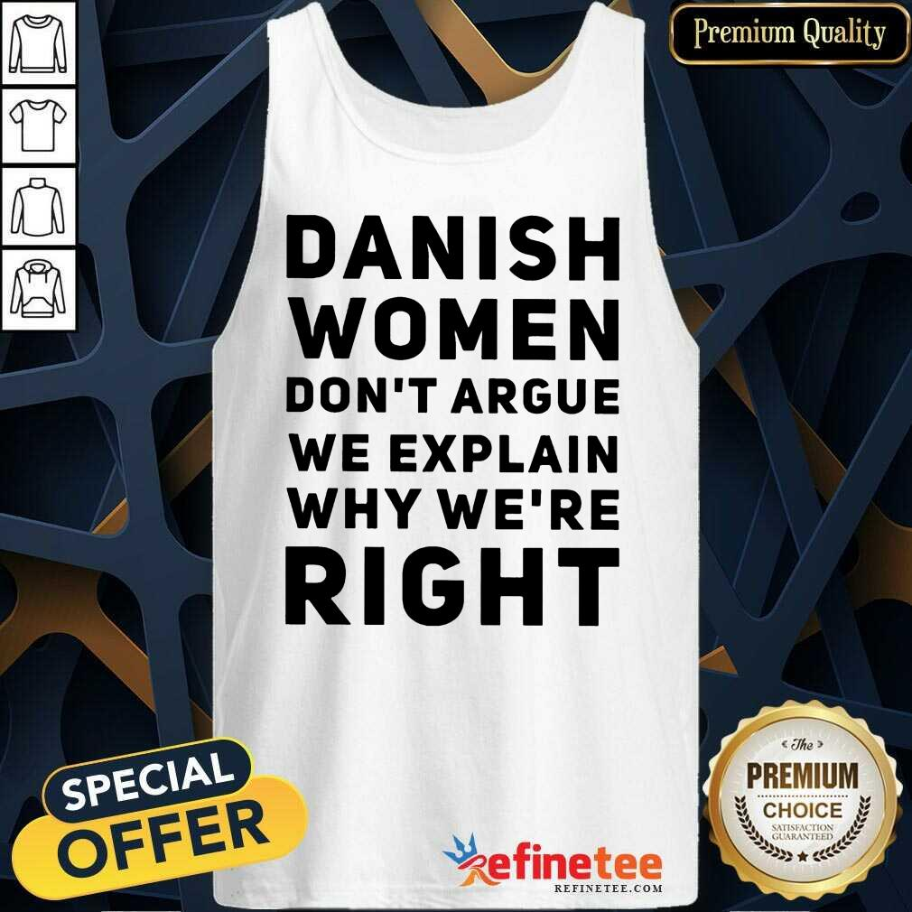 Terrific Danish Women Dont Argue We Explain Why Were Right Tank Top