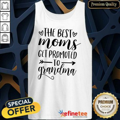 The Best Moms Get Promoted To Grandma Mother's Day Tank Top
