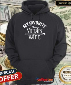 Top My Favorite Disney Villain Is My Wife Hoodie