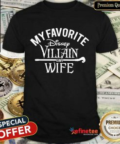 Top My Favorite Disney Villain Is My Wife Shirt