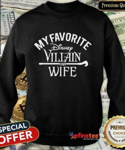 Top My Favorite Disney Villain Is My Wife Sweatshirt