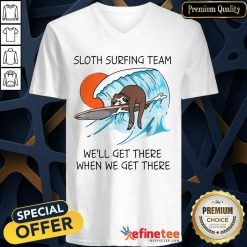 Top Sloth Surfing Team We'll Get There When We Get There V-neck