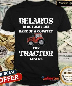 Belarus For Tractor Lovers Shirt
