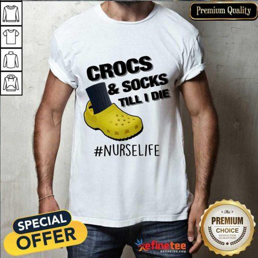 Crocs And Socks Till I Die Nurse Life Shirt