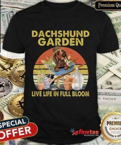 Dachshund Garden Live Life In Full Bloom Vintage Shirt