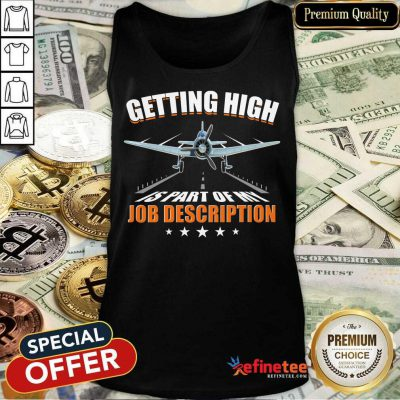 Getting High Is Part Of My Job Description Tank Top