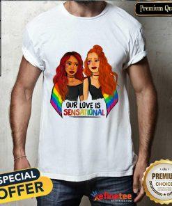 Girl LGBT Our Love Is Sensational Shirt