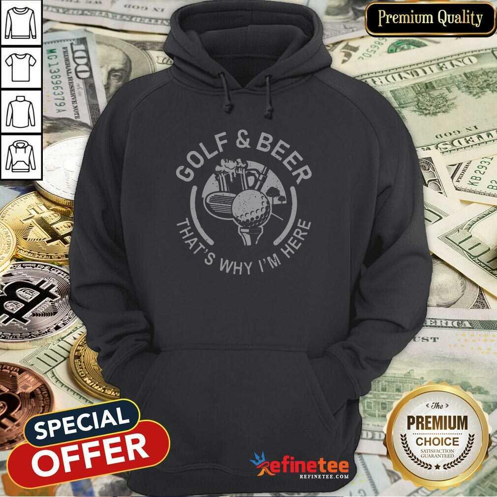 Golf And Beer That's Why I'm Here Hoodie