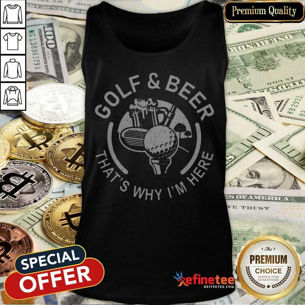 Golf And Beer That's Why I'm Here Tank Top