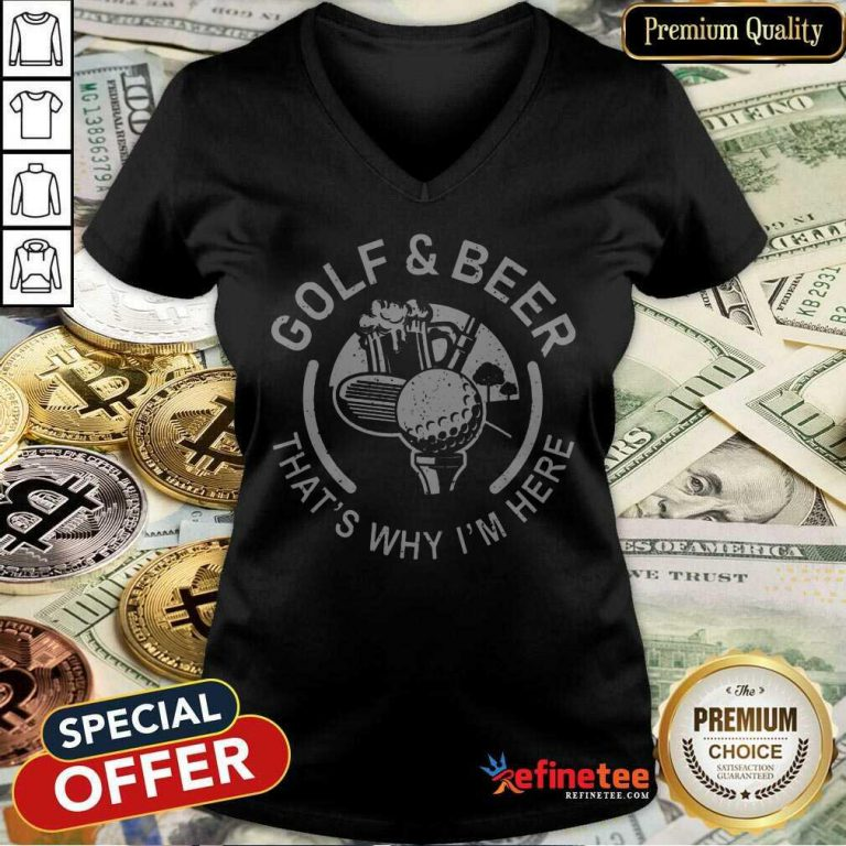 Golf And Beer That's Why I'm Here V-neck